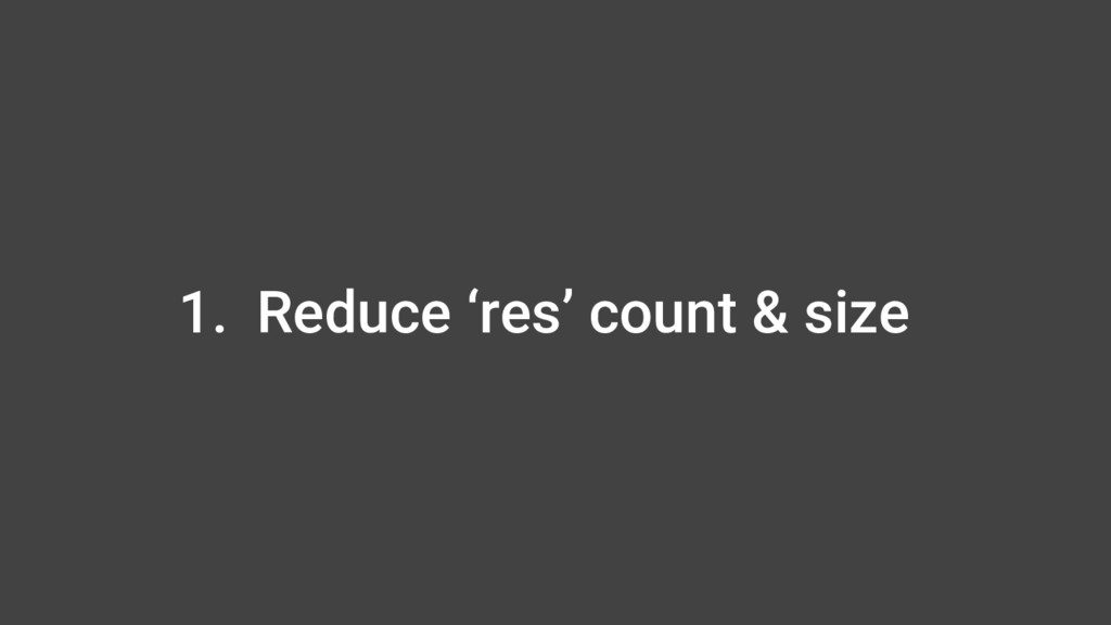 1. Reduce 'res' count & size