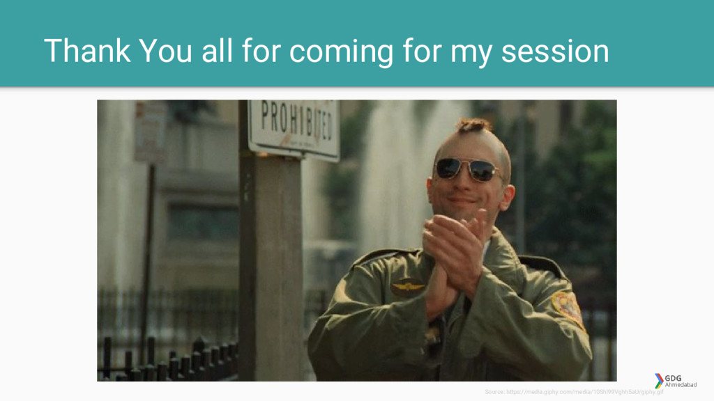 Thank You all for coming for my session Source:...