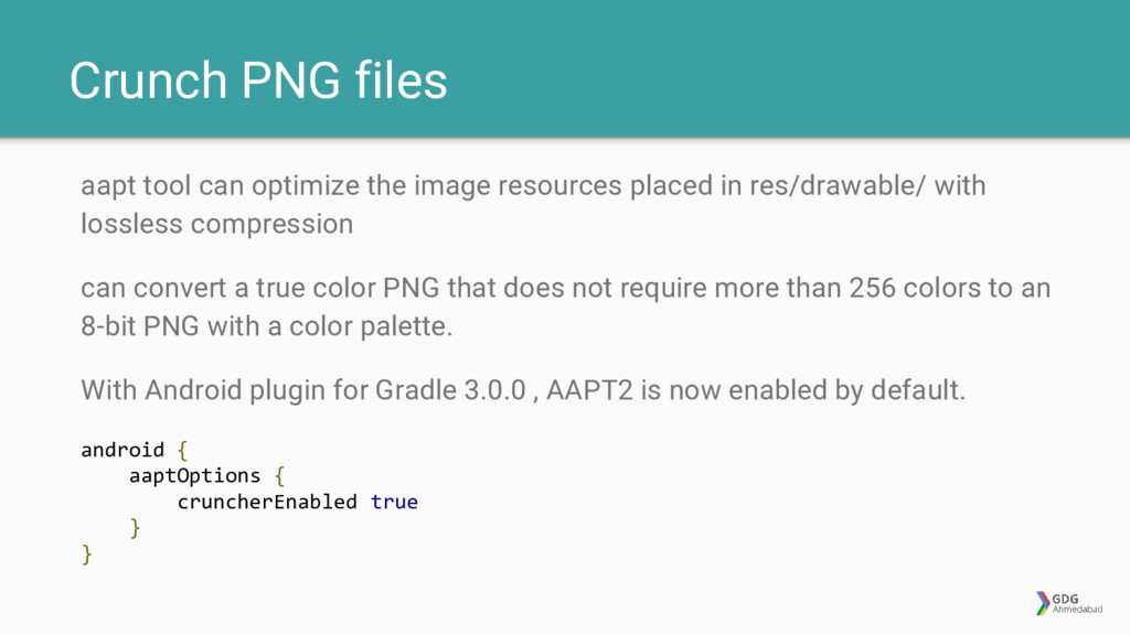 Crunch PNG files aapt tool can optimize the ima...