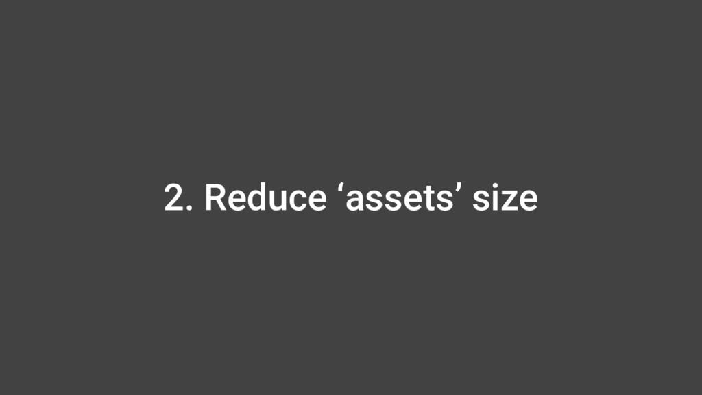 2. Reduce 'assets' size