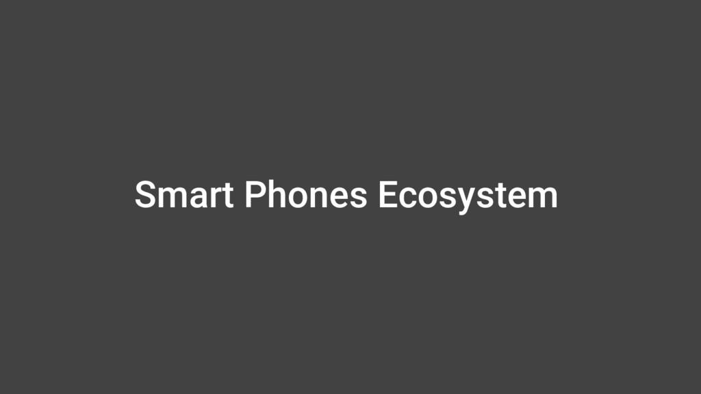Smart Phones Ecosystem