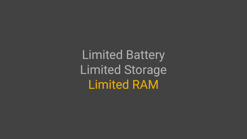 Limited Battery Limited Storage Limited RAM
