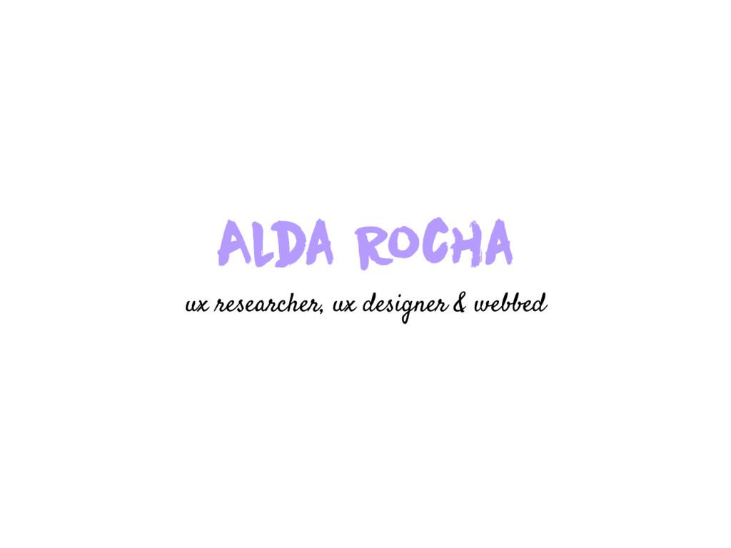 Alda Rocha ux researcher, ux designer & webbed
