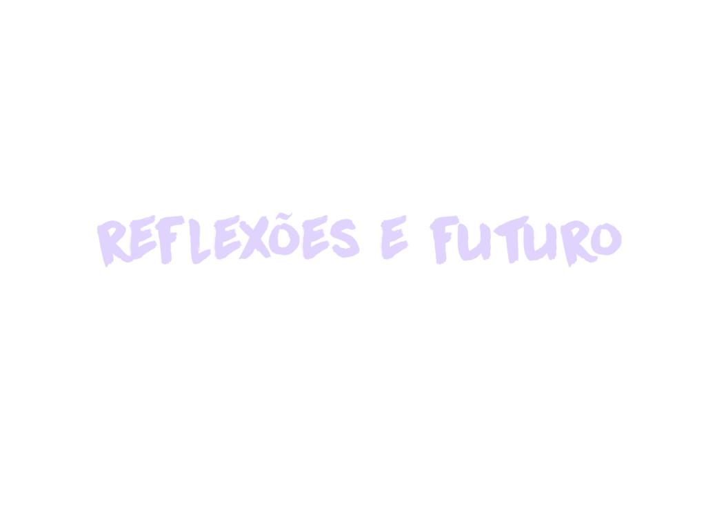reflexões e futuro