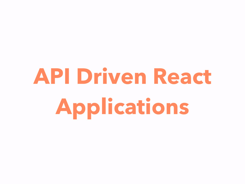 API Driven React Applications