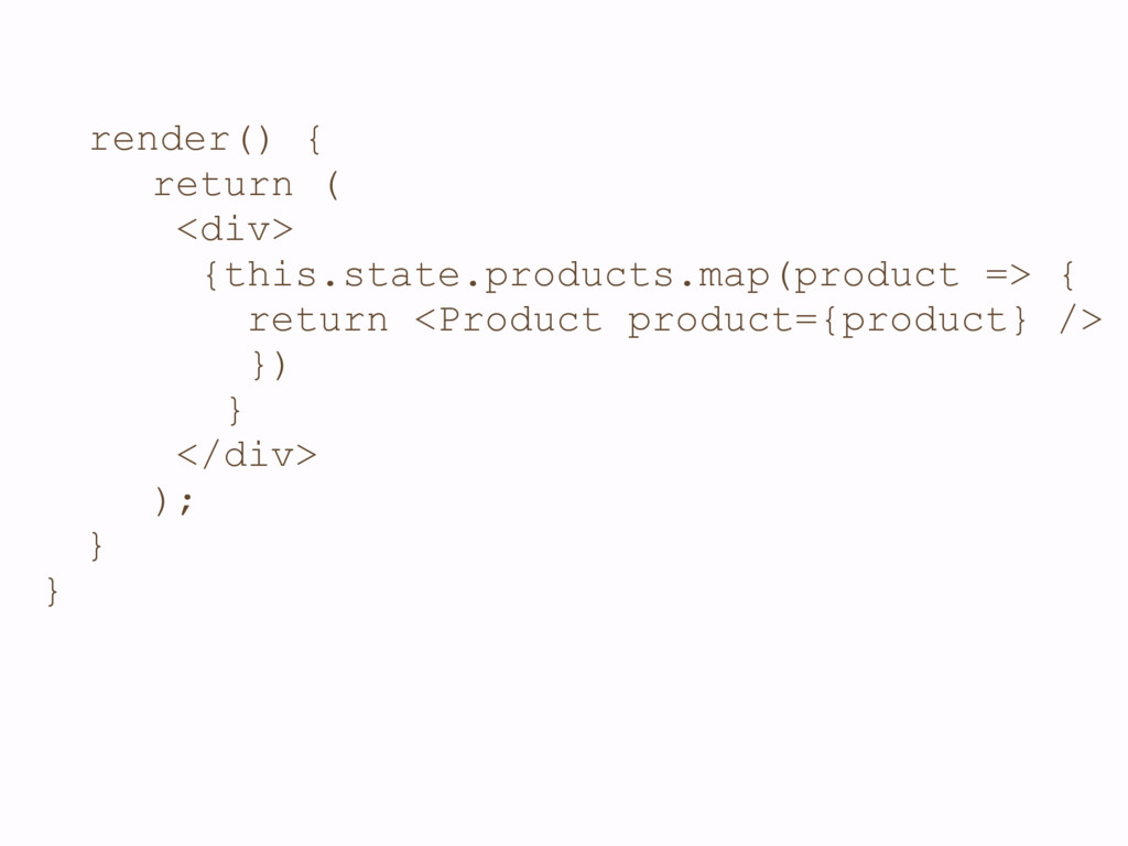 render() { return ( <div> {this.state.products....