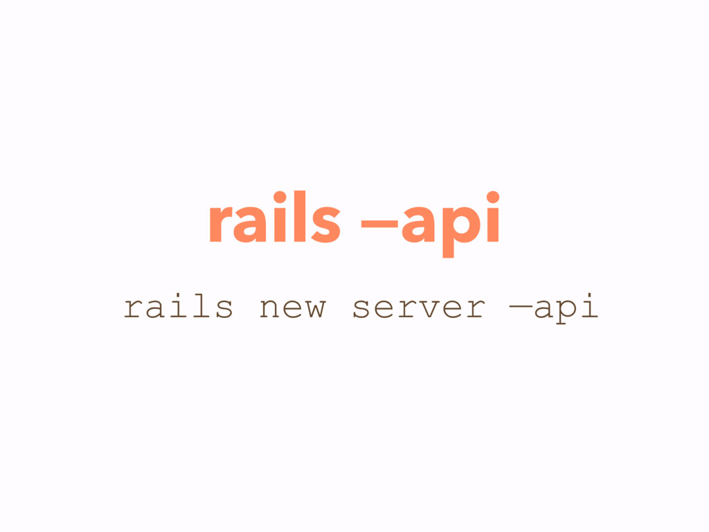 rails —api rails new server —api