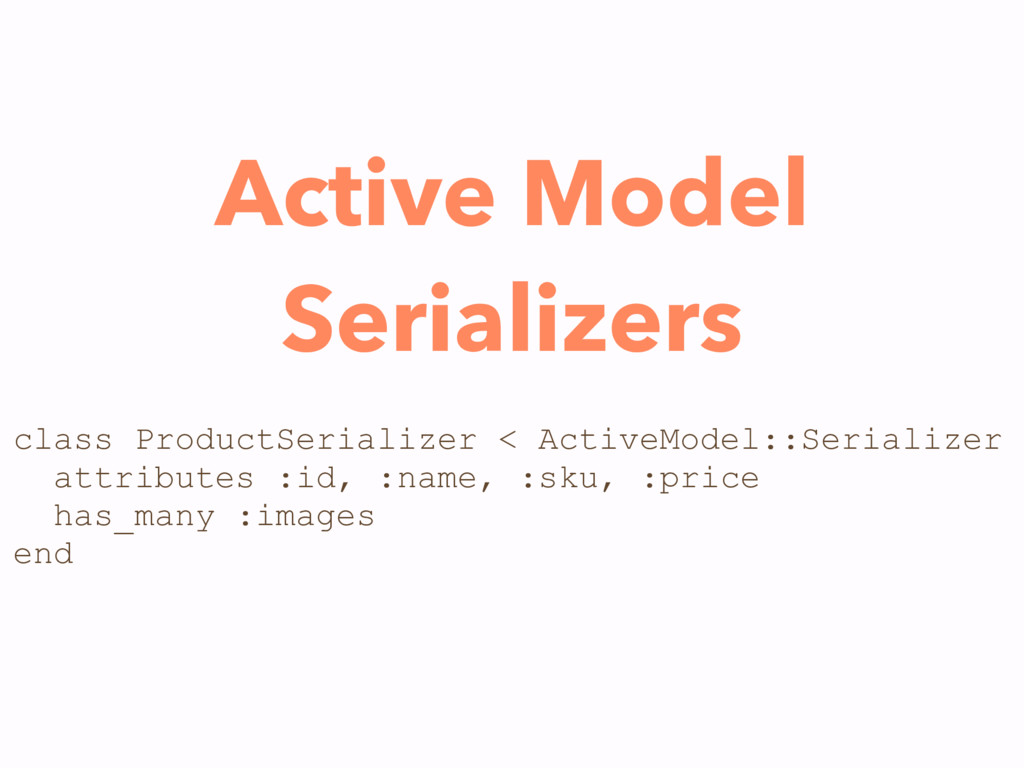 Active Model Serializers class ProductSerialize...
