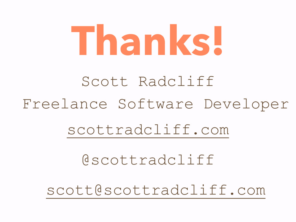 Thanks! Scott Radcliff Freelance Software Devel...