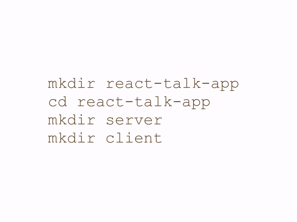 mkdir react-talk-app cd react-talk-app mkdir se...