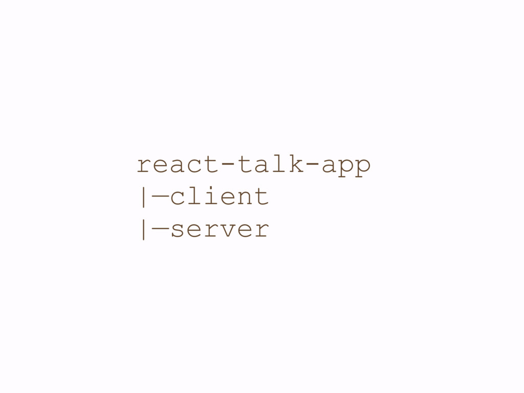 react-talk-app |—client |—server