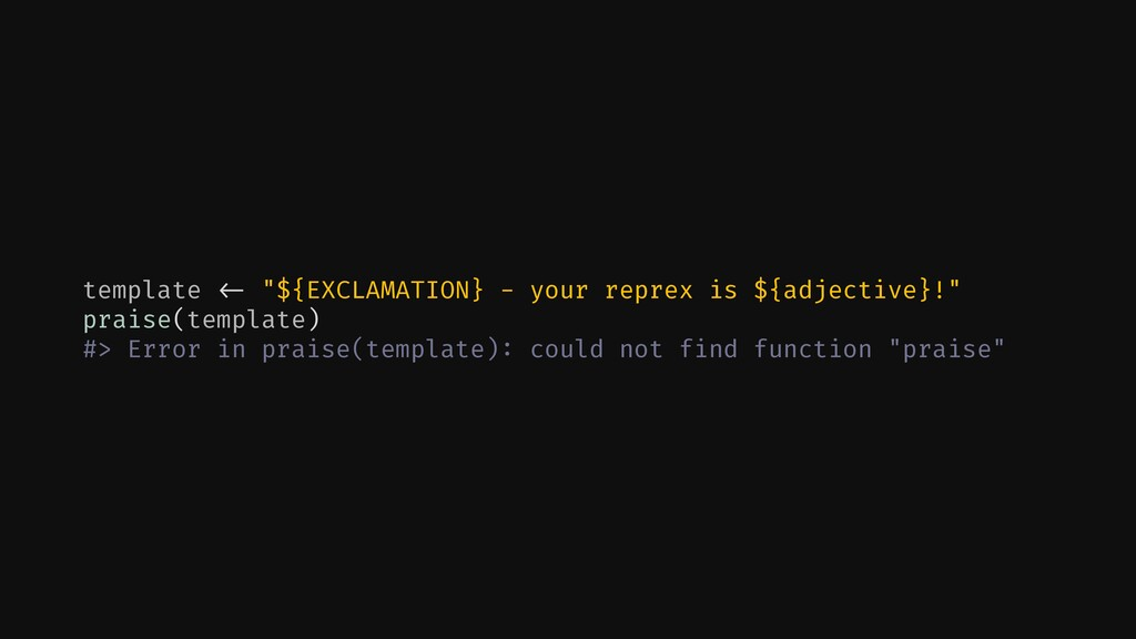 """template !<- """"${EXCLAMATION} - your reprex is $..."""