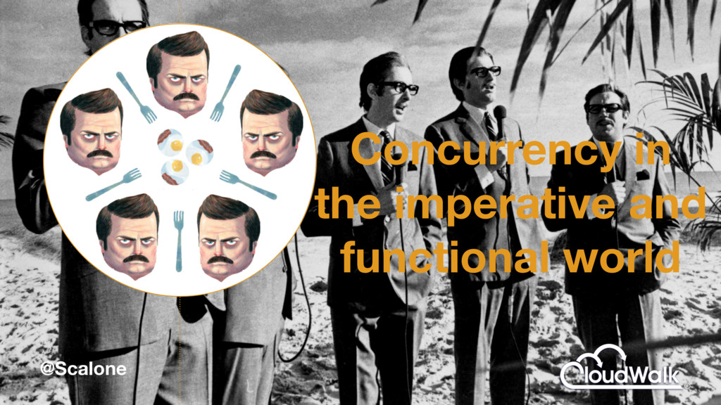 @Scalone Concurrency in the imperative and func...