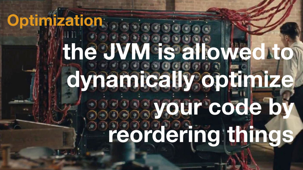 Optimization the JVM is allowed to dynamically ...