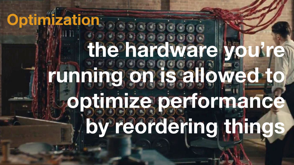 Optimization the hardware you're running on is ...