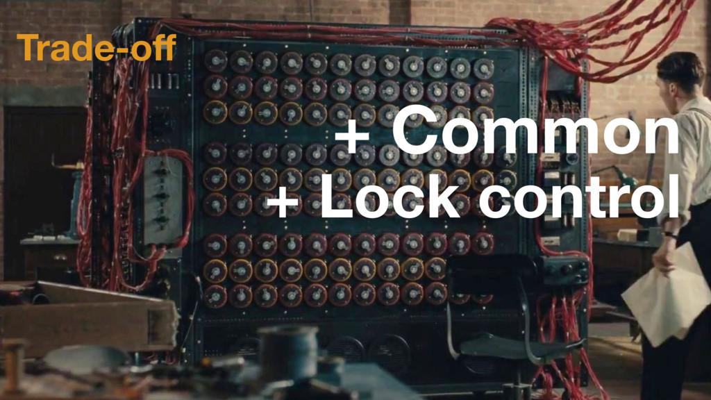 Trade-off + Common + Lock control