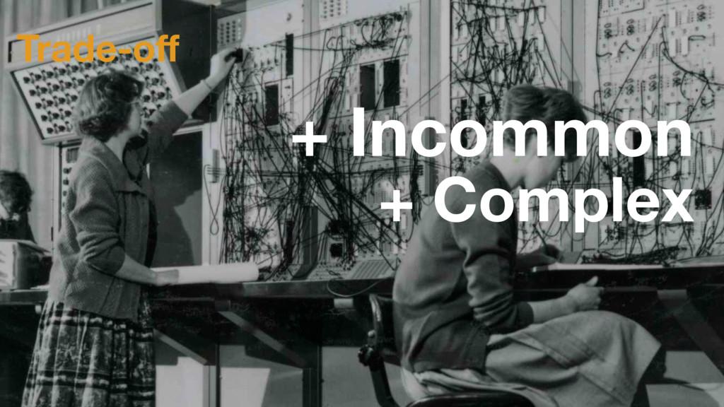 Trade-off + Incommon + Complex