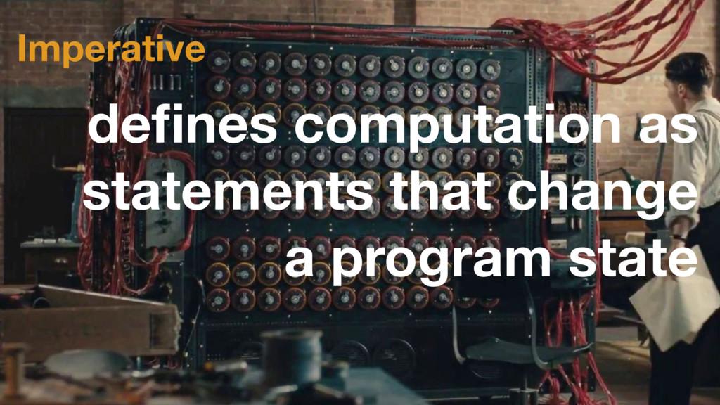 Imperative defines computation as statements tha...