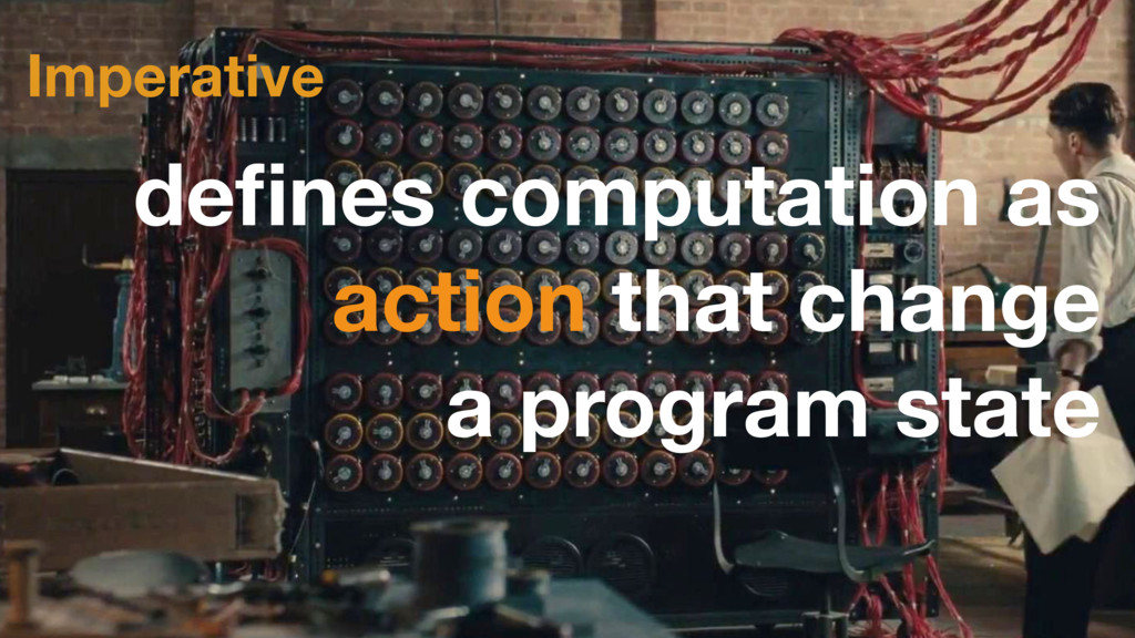 Imperative defines computation as action that ch...