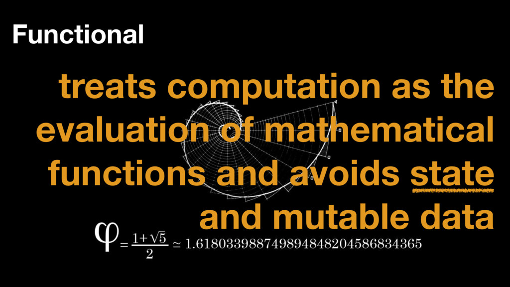 Functional treats computation as the evaluation...