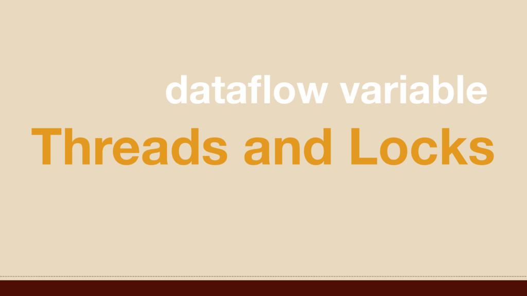 Threads and Locks dataflow variable