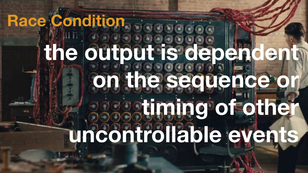 Race Condition the output is dependent on the s...