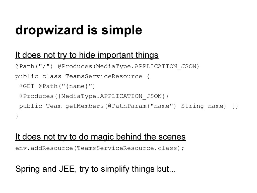 dropwizard is simple It does not try to hide im...