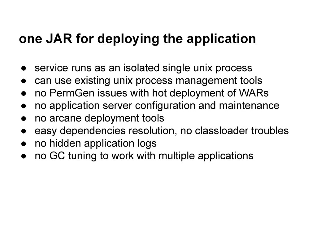 one JAR for deploying the application ● service...