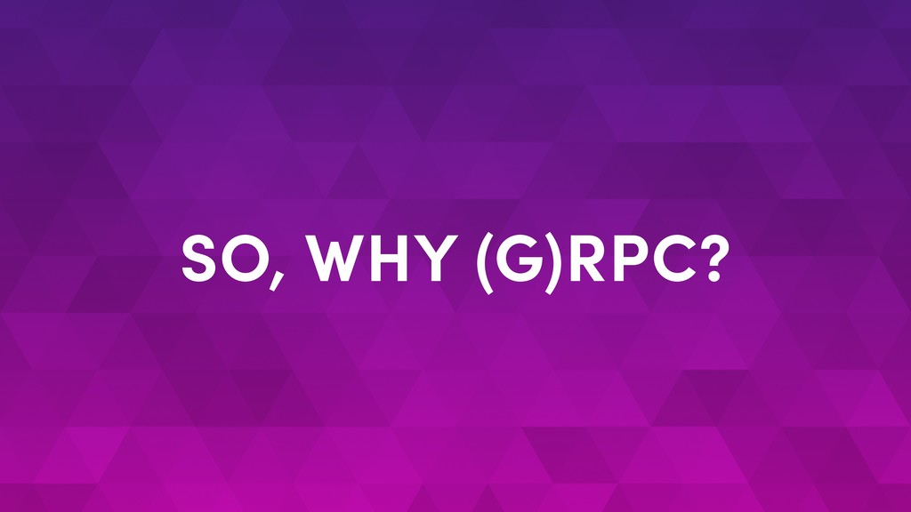 SO, WHY (G)RPC?