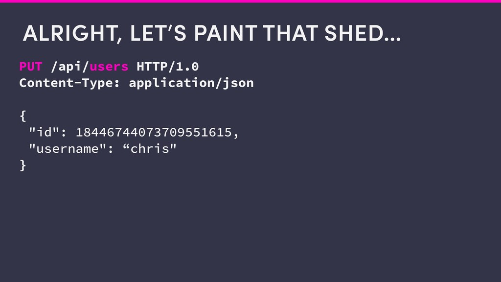 ALRIGHT, LET'S PAINT THAT SHED… PUT /api/users ...