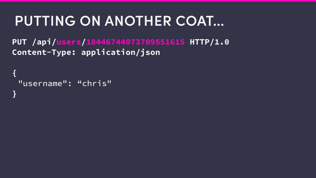 PUTTING ON ANOTHER COAT… PUT /api/users/1844674...