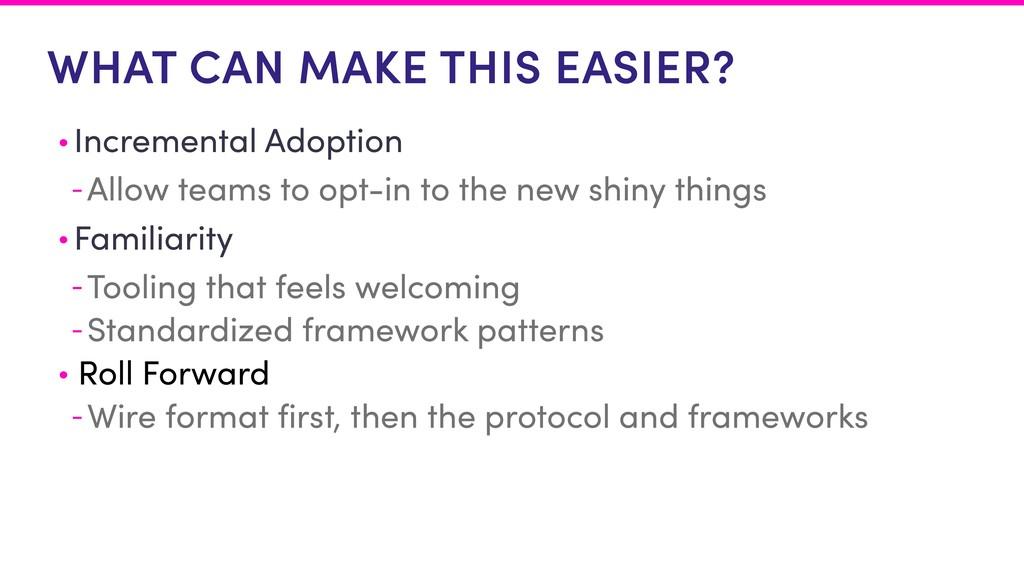 WHAT CAN MAKE THIS EASIER? • Incremental Adopti...