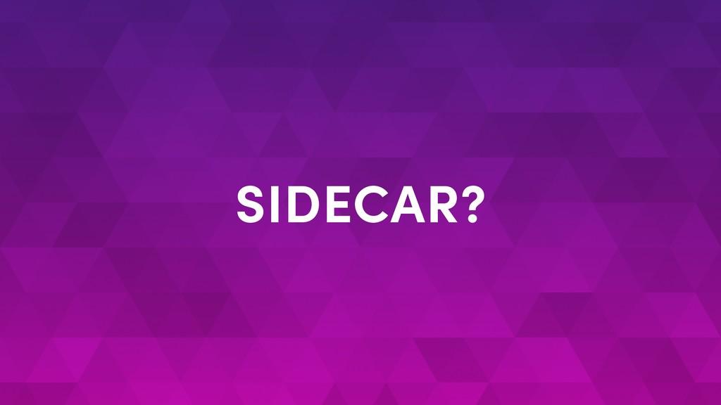SIDECAR?