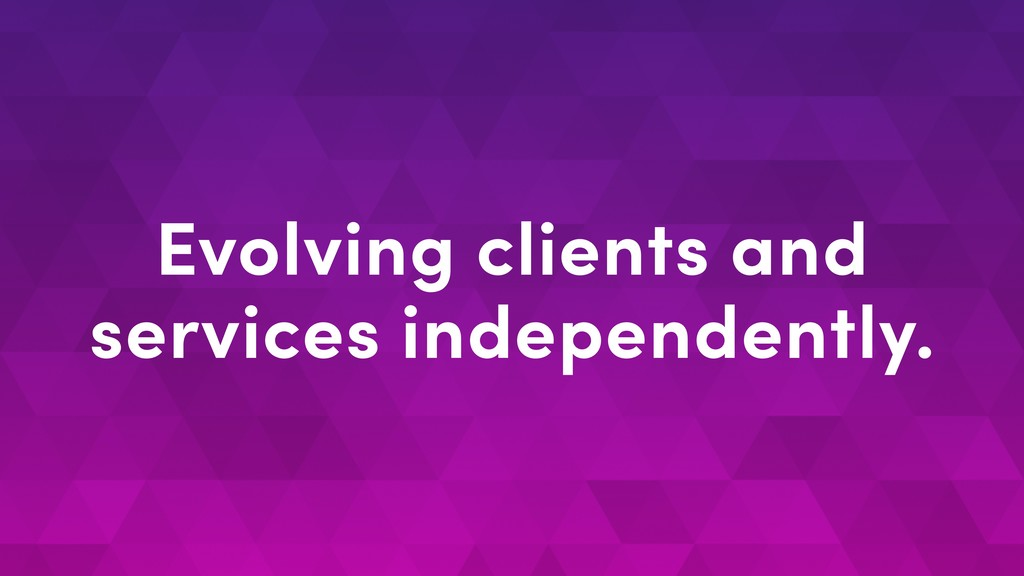 Evolving clients and services independently.