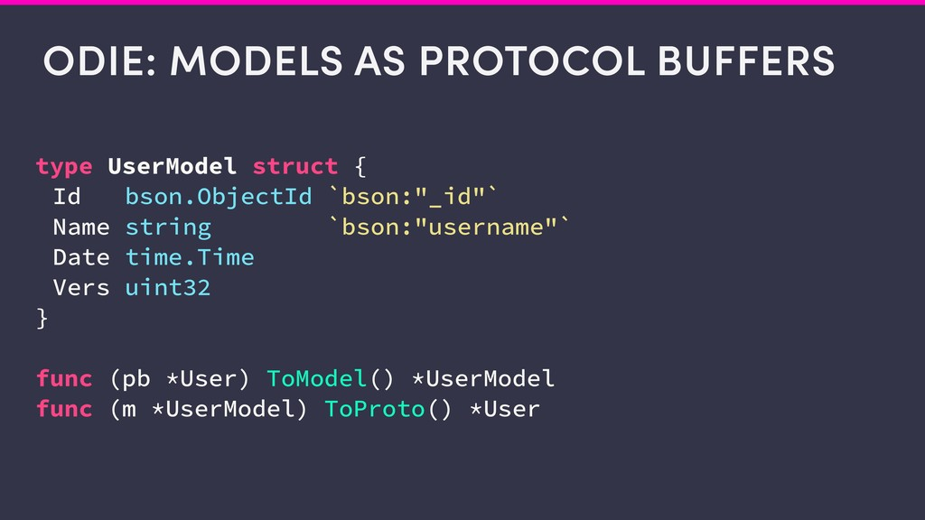 ODIE: MODELS AS PROTOCOL BUFFERS type UserModel...