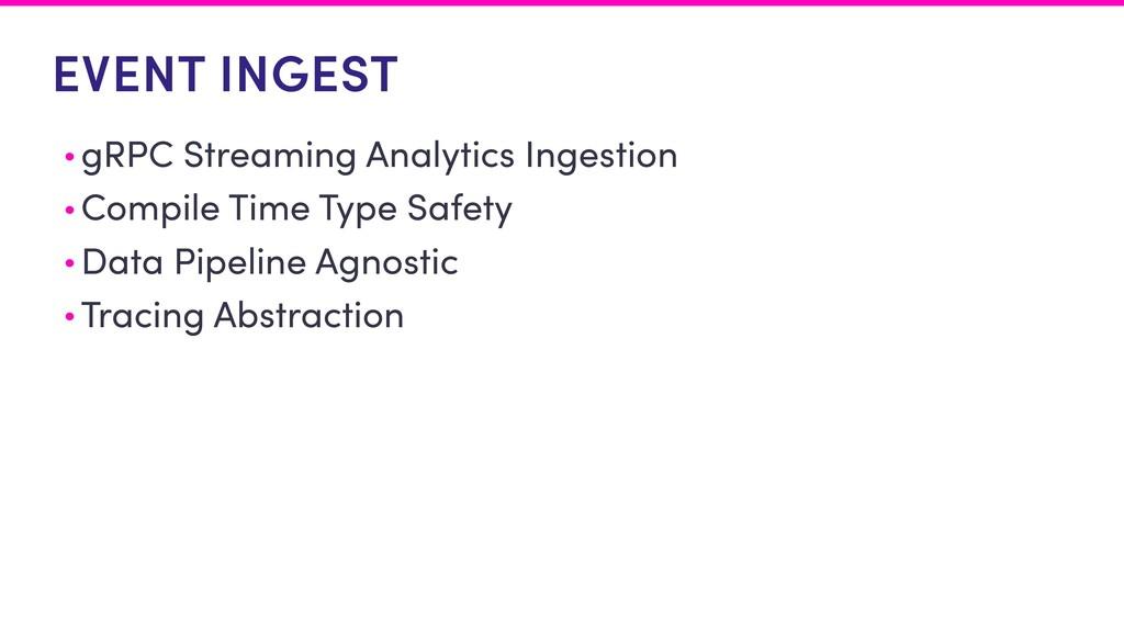 EVENT INGEST • gRPC Streaming Analytics Ingesti...