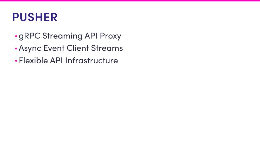PUSHER • gRPC Streaming API Proxy • Async Event...