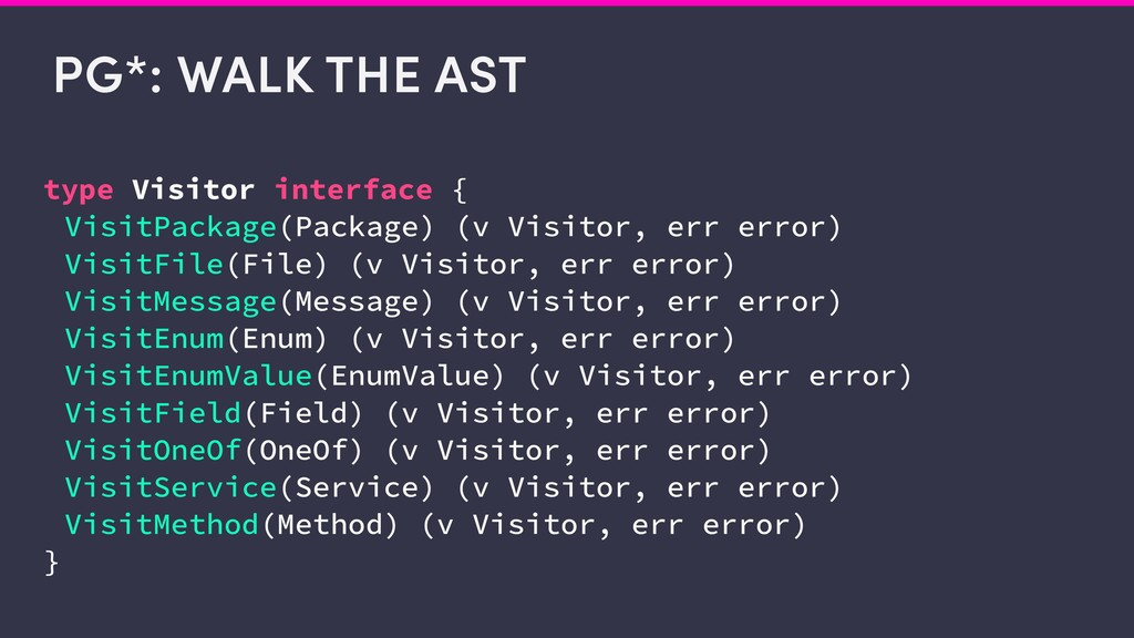 PG*: WALK THE AST type Visitor interface { Visi...