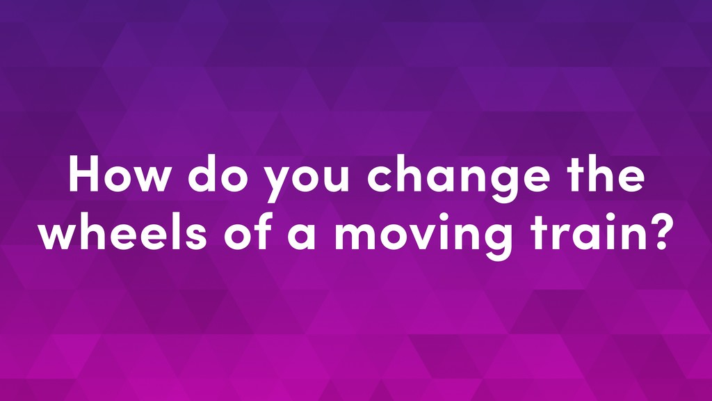 How do you change the wheels of a moving train?