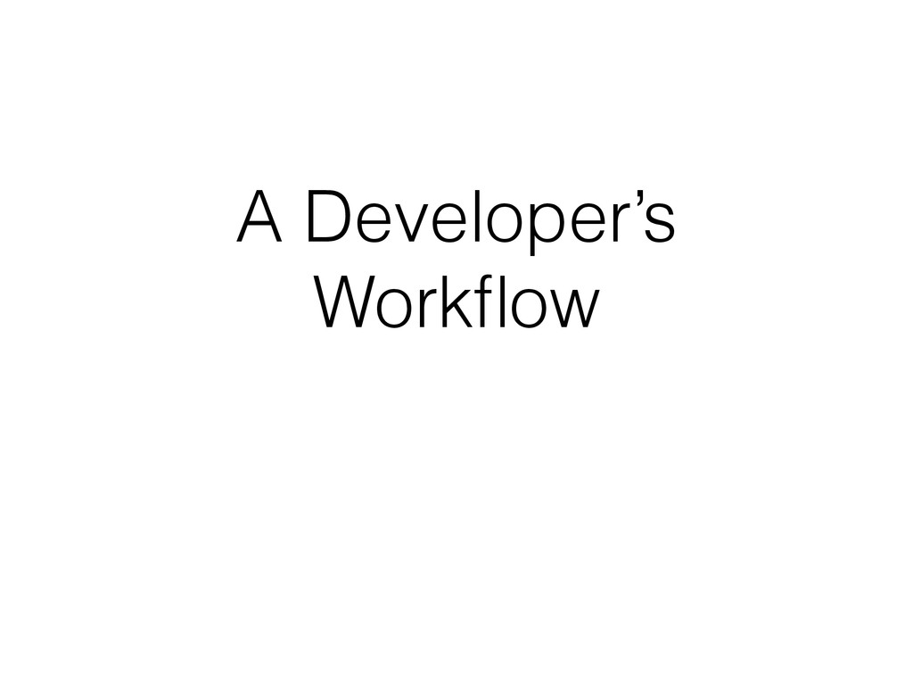 A Developer's Workflow