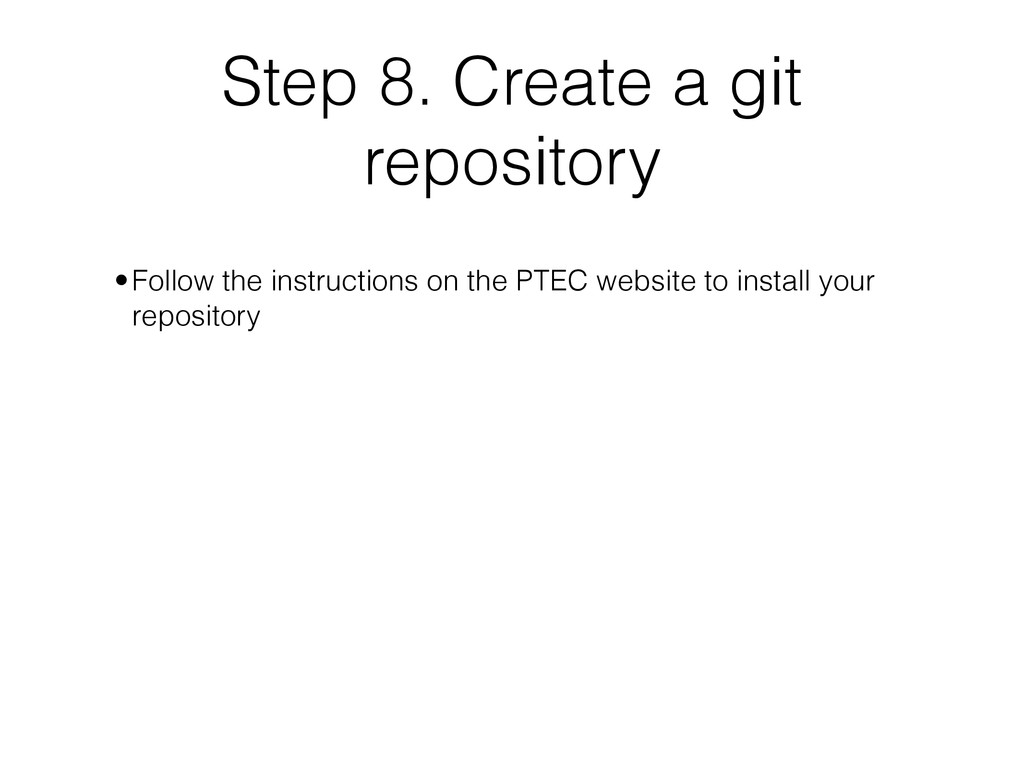 Step 8. Create a git repository ! •Follow the i...