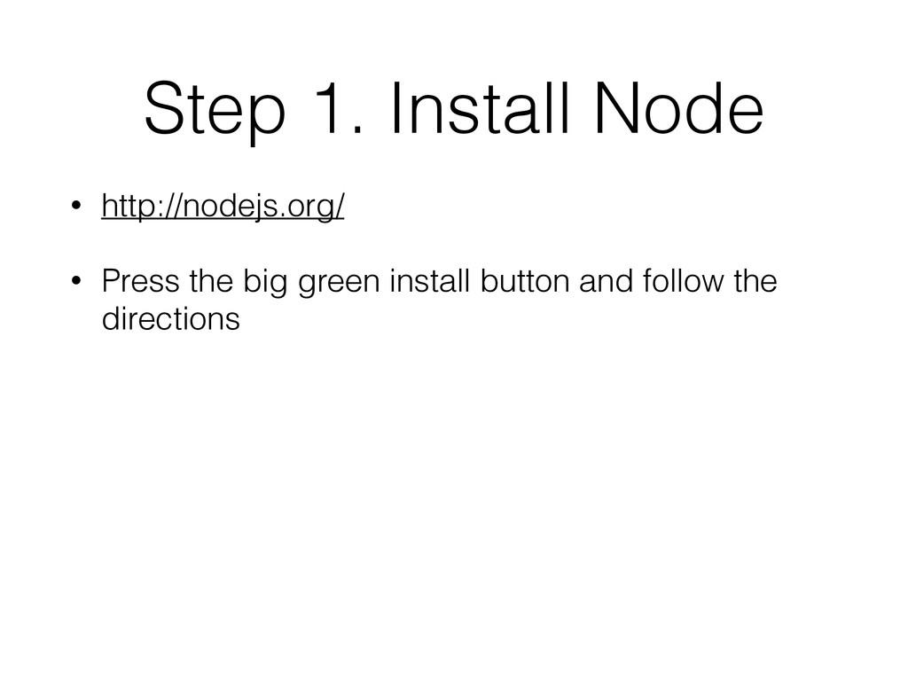 Step 1. Install Node • http://nodejs.org/ • Pre...