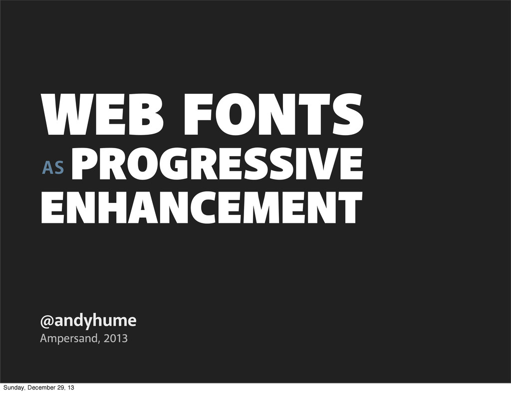 AS PROGRESSIVE ENHANCEMENT @andyhume Ampersand,...