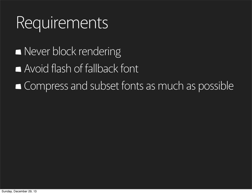 Requirements Never block rendering Avoid flash ...