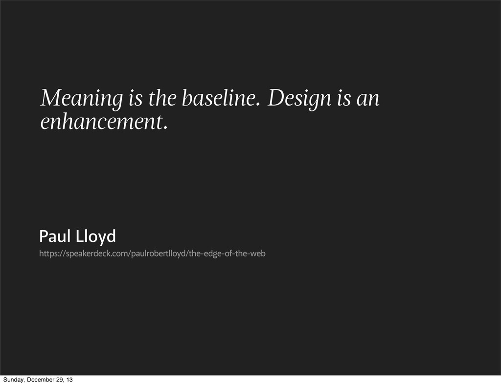 Meaning is the baseline. Design is an enhanceme...
