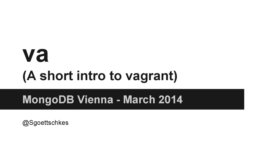 va (A short intro to vagrant) MongoDB Vienna - ...