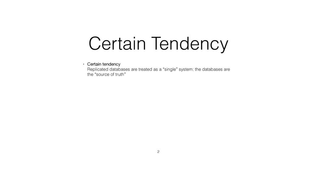 Certain Tendency • Certain tendency Replicated...