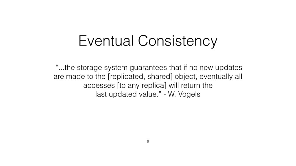 """Eventual Consistency 6 """"...the storage system g..."""