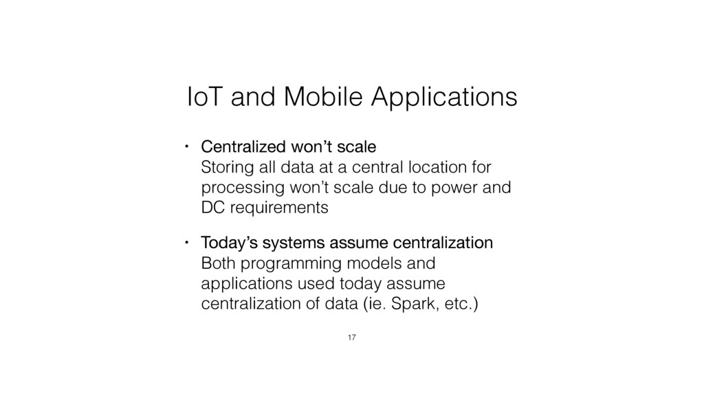 IoT and Mobile Applications • Centralized won't...