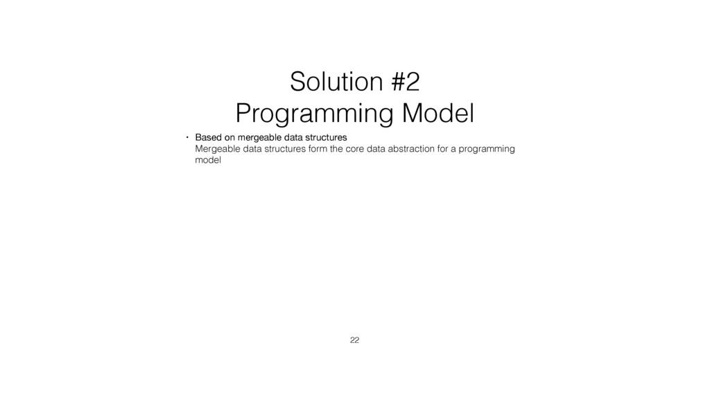 Solution #2 Programming Model • Based on mergea...